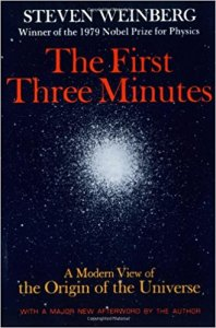 The First Three Minutes - A Modern View Of The Origin Of The Universe